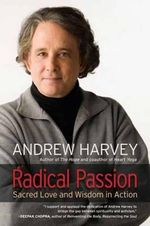 Radical Passion : Sacred Love and Wisdom in Action - Andrew Harvey