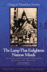 The Lamp That Enlightens Narrow Minds : The Life and Times of a Realized Tibetan Master, Khyentse Chokyi Wangchug - Chogyal Namkhai Norbu
