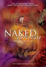 Naked Chocolate : The Astonishing Truth About the World's Greatest Food - David Wolfe