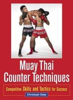 Muay Thai Counter Techniques : Competitive Skills and Tactics for Success - Christoph Delp
