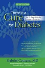 There is a Cure for Diabetes : The 21-Day+ Holistic Recovery Program - Gabriel Cousens