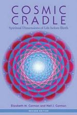 Cosmic Cradle : Spiritual Dimensions of Life Before Birth - Elizabeth Carman