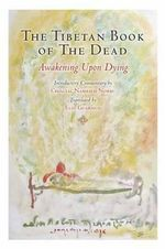 The Tibetan Book of the Dead : Awakening Upon Dying - Padmasambhava