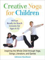 Creative Yoga for Children : Inspiring the Whole Child through Yoga, Songs, Literature, and Games - Adrienne Rawlinson