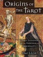 Origins of the Tarot : Cosmic Evolution and the Principles of Immortality - Dai Leon