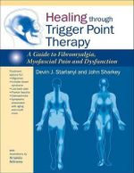 Healing Through Trigger Point Therapy : A Guide to Fibromyalgia, Myofascial Pain and Dysfunction - Devin Starlanyl