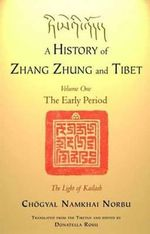 History of Zhang Zhung and Tibet: Volume One : The Early Period - Chogyal Namkhai Norbu
