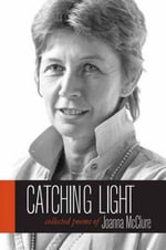 Catching Light : Collected Poems of Joanna McClure - Joanna McClure