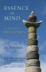 Essence of Mind : An Approach to Dzogchen - Jes Bertelsen