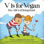 V is for Vegan : The ABCs of Being Kind - Ruby Roth