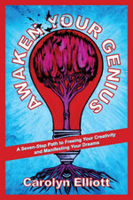Awaken Your Genius : A Seven-Step Path to Freeing Your Creativity and Manifesting Your Dreams - Carolyn Elliott