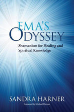 Ema's Odyssey : Shamanism for Healing and Spiritual Knowledge - Sandra Harner