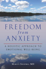Freedom from Anxiety : A Holistic Approach to Emotional Well-Being - Marcey, M.D. Shapiro