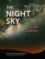 The Night Sky, Updated and Expanded Edition : Soul and Cosmos: The Physics and Metaphysics of the Stars and Planets - Richard Grossinger