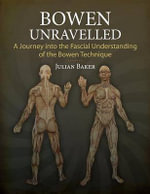Bowen Unravelled : A Journey Into the Fascial Understanding of the Bowen Technique - Curator Julian Baker