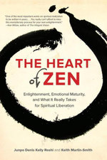 The Heart of Zen : Enlightenment, Emotional Maturity, and What It Really Takes for Spiritual Liberation - Jun Po Denis Kelly Roshi