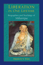 Liberation in One Lifetime : Biographies and Teachings of Milarepa - Francis V. Tiso