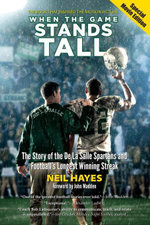 When the Game Stands Tall, Special Movie Edition : The Story of the De La Salle Spartans and Football's Longest Winning Streak - Neil Hayes