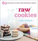 Raw Cookies : 60 Delicious, Gluten-Free Superfood Treats - Julia Corbett