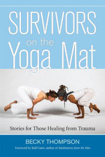 Survivors on the Yoga Mat : Stories for Those Healing from Trauma - Becky Thompson