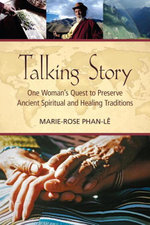 Talking Story : One Woman's Quest to Preserve Ancient Spiritual and Healing Traditions - Marie-Rose Phan-Le