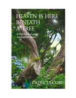 Heaven Is Here, Beneath a Tree : A Little Book of Poems and Inspired Visions - Patricia Cori