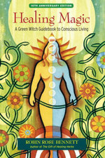 Healing Magic, 10th Anniversary Edition : A Green Witch Guidebook to Conscious Living - Robin Rose Bennett