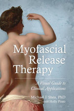 Myofascial Release Therapy : A Visual Guide to Clinical Applications - Michael J., Ph.D. Shea