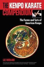 The Kenpo Karate Compendium : The Forms and Sets of American Kenpo - Lee Wedlake