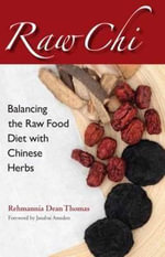 Raw Chi : Balancing the Raw Food Diet with Chinese Herbs - Rehmannia Dean Thomas
