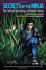 Secrets of the Ninja : The Shinobi Teachings of Hattori Hanzo - Sean Michael Wilson
