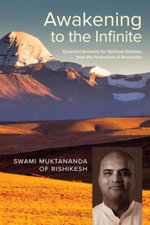 Awakening to the Infinite : Essential Answers for Spiritual Seekers from the Perspective of Nonduality - Swami Muktananda Of Rishikesh