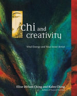 Chi and Creativity : Vital Energy and Your Inner Artist - Elise Dirlam Ching