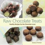 Raw Chocolate Treats : Healthy Recipes for the Chocolate Lover - Jessica Fenton