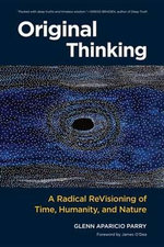 Original Thinking : A Radical Revisioning of Time, Humanity, and Nature - Glenn Aparicio Parry