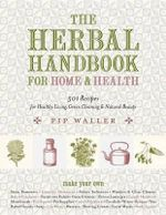 The Herbal Handbook for Home and Health : 501 Recipes for Healthy Living, Green Cleaning, and Natural Beauty - Pip Waller