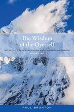 The Wisdom of the Overself: Volume 2 : The Path to Self-Realization and Philosophic Insight - Paul Brunton