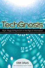 TechGnosis : Myth, Magic, and Mysticism in the Age of Information - Erik Davis
