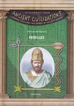 The Life and Times of Pericles : Biography from Ancient Civilizations: Legends, Folklore, and Stories of Ancient Worlds - Jim Whiting