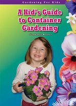 A Kid's Guide to Container Gardening : Gardening for Kids - Stephanie Bearce
