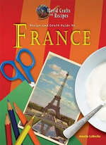 Recipe and Craft Guide to France - Amelia LaRoche