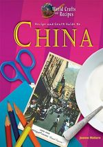 Recipe and Craft Guide to China - Joanne Mattern