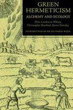 Green Hermeticism : Alchemy and Ecology - Peter Lamborn Wilson