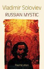 Vladimir Soloviev : Russian Mystic - Paul M. Allen