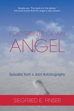 Footprints of an Angel : Episodes from a Joint Autobiography - Siegfried E. Finser