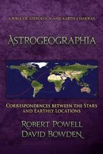 Astrogeographia : Correspondences Between the Stars and Earthly Locations - Robert Powell