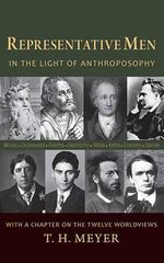 Representative Men : In the Light of Anthroposophy - T. H. Meyer
