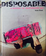 Disposable a History of Skateboard Art - Sean Cliver