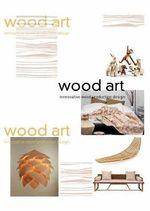Wood Art : Innovative Wood Product Design