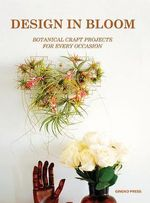 Design in Bloom : Making Edible and Ornamental Flowers